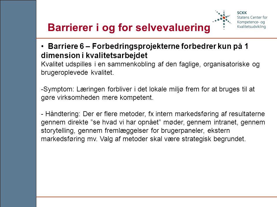 Barriere 6 – Forbedringsprojekterne forbedrer kun på 1 dimension i kvalitetsarbejdet Kvalitet udspilles i en sammenkobling af den faglige, organisatoriske og brugeroplevede kvalitet.
