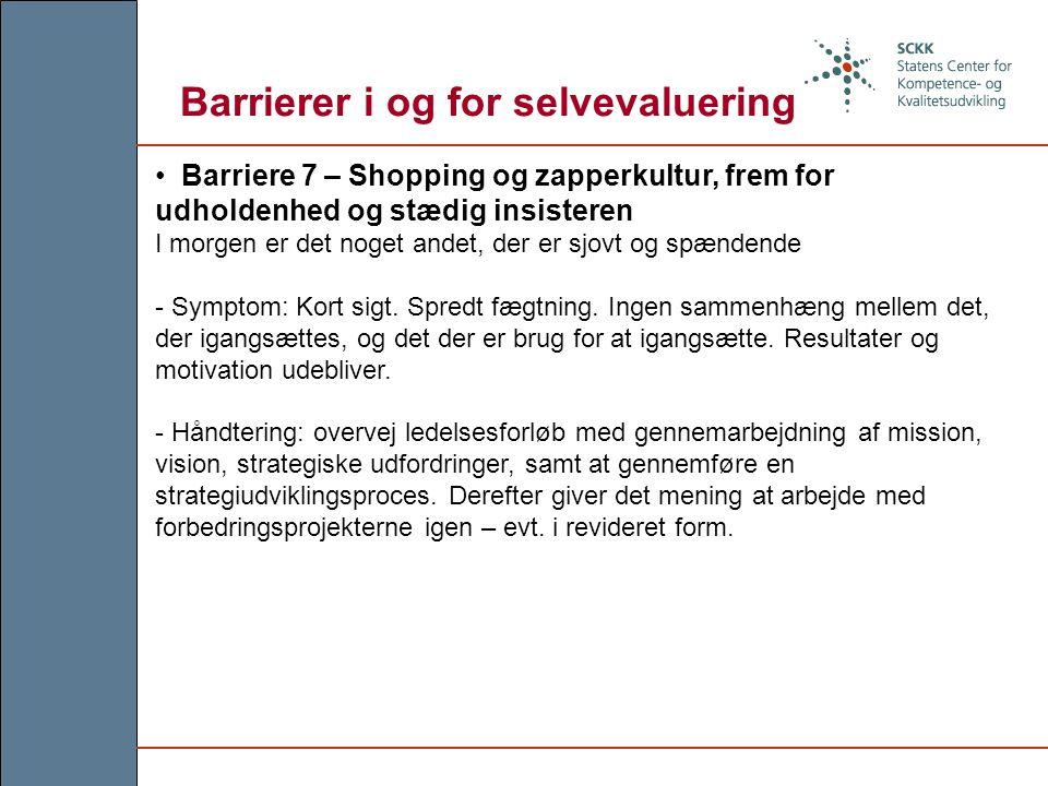 Barriere 7 – Shopping og zapperkultur, frem for udholdenhed og stædig insisteren I morgen er det noget andet, der er sjovt og spændende - Symptom: Kort sigt.