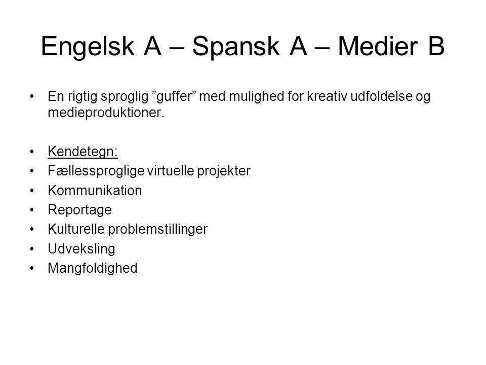 Engelsk A – Spansk A – Medier B En rigtig sproglig guffer med mulighed for kreativ udfoldelse og medieproduktioner.