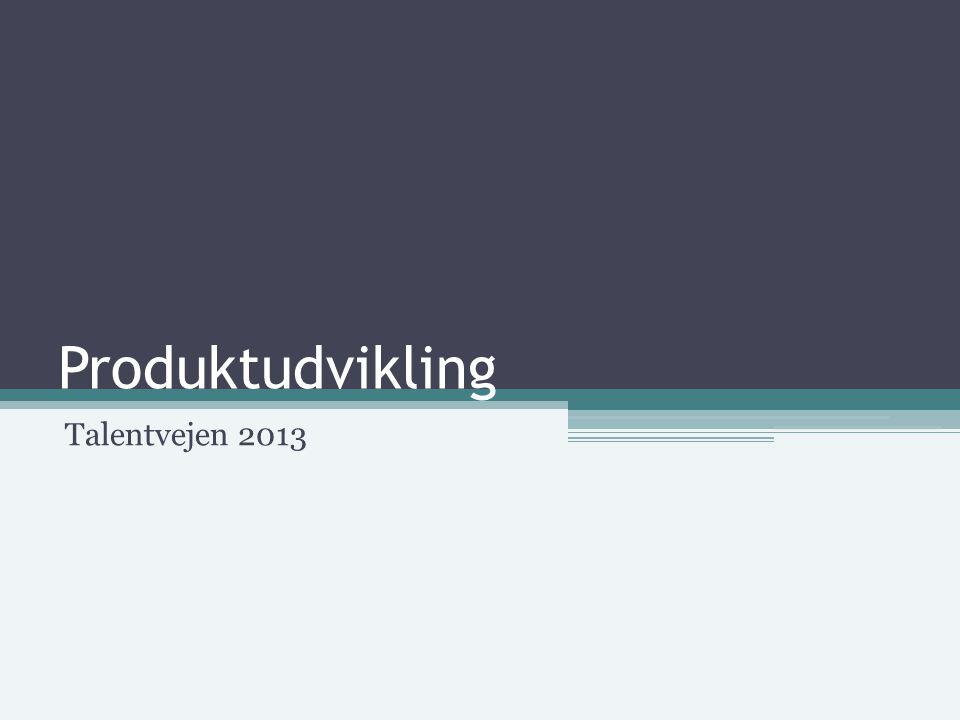 Produktudvikling Talentvejen 2013