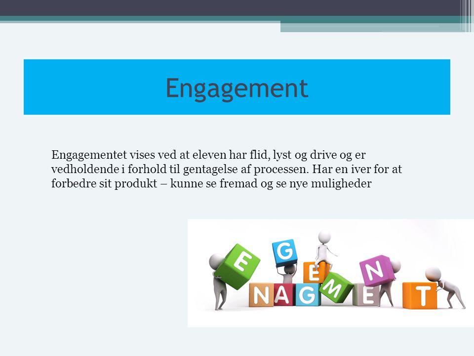 Engagement Engagementet vises ved at eleven har flid, lyst og drive og er vedholdende i forhold til gentagelse af processen.