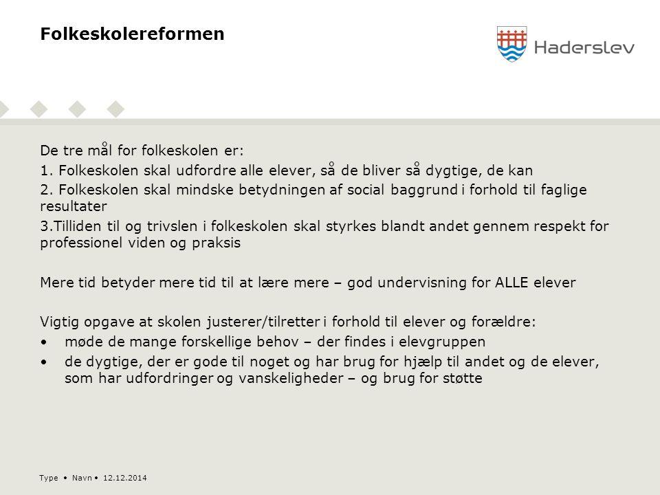 Type Navn 12.12.2014 Folkeskolereformen De tre mål for folkeskolen er: 1.