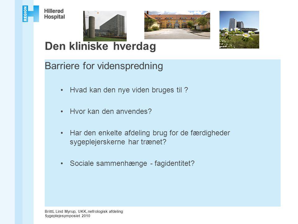 BrittL Lind Myrup, UKK, nefrologisk afdeling Sygeplejesymposiet 2010 Den kliniske hverdag Barriere for videnspredning Hvad kan den nye viden bruges til .