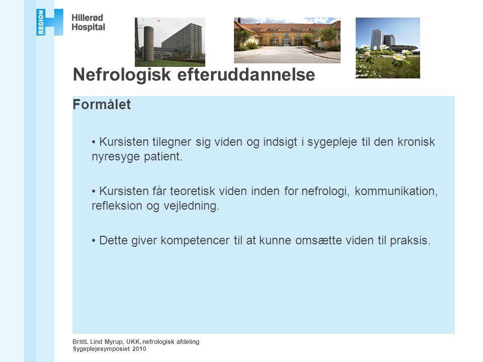 Nefrologisk efteruddannelse Formålet Kursisten tilegner sig viden og indsigt i sygepleje til den kronisk nyresyge patient.