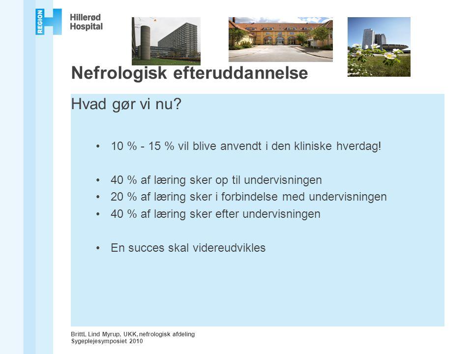 BrittL Lind Myrup, UKK, nefrologisk afdeling Sygeplejesymposiet 2010 Nefrologisk efteruddannelse Hvad gør vi nu.