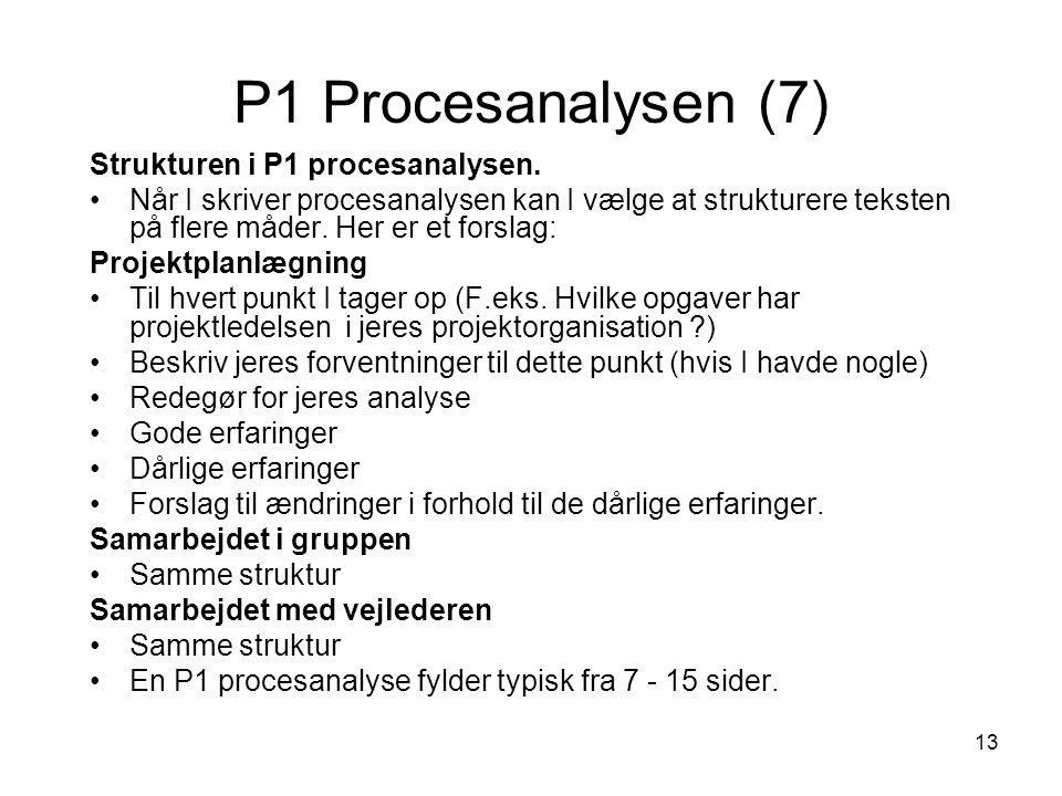 13 P1 Procesanalysen (7) Strukturen i P1 procesanalysen. Når I skriver procesanalysen kan I vælge at strukturere teksten på flere måder. Her er et for