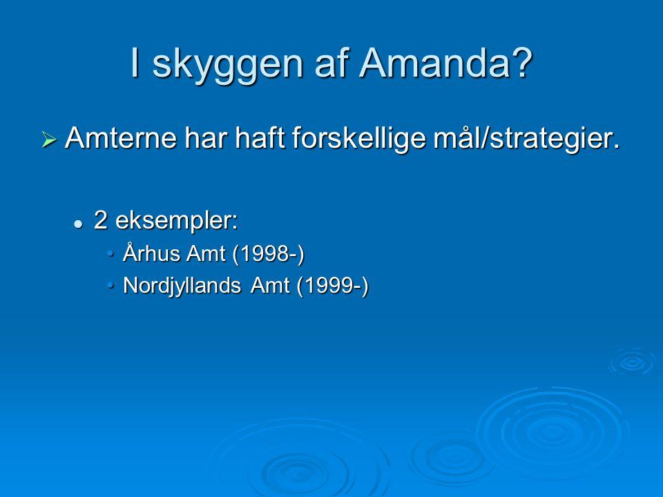 I skyggen af Amanda.  Amterne har haft forskellige mål/strategier.