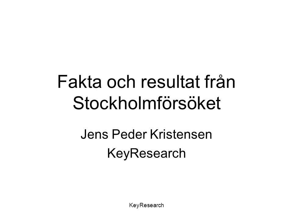 KeyResearch Fakta och resultat från Stockholmförsöket Jens Peder Kristensen KeyResearch