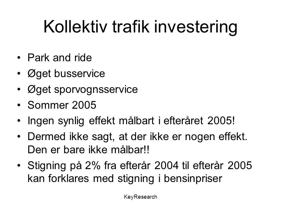 KeyResearch Kollektiv trafik investering Park and ride Øget busservice Øget sporvognsservice Sommer 2005 Ingen synlig effekt målbart i efteråret 2005.