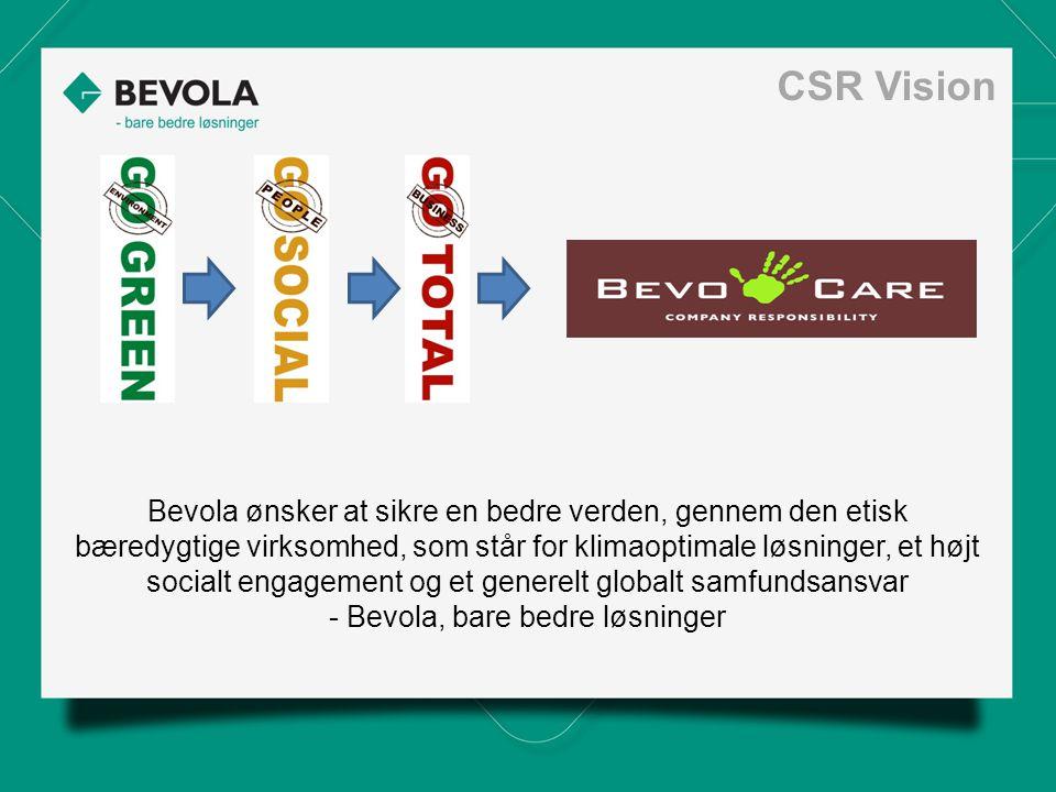 Bevola ønsker at sikre en bedre verden, gennem den etisk bæredygtige virksomhed, som står for klimaoptimale løsninger, et højt socialt engagement og et generelt globalt samfundsansvar - Bevola, bare bedre løsninger CSR Vision