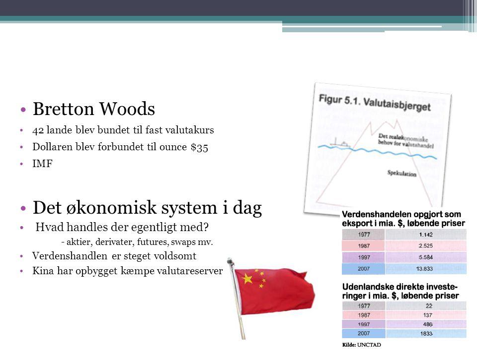 Bretton Woods 42 lande blev bundet til fast valutakurs Dollaren blev forbundet til ounce $35 IMF Det økonomisk system i dag Hvad handles der egentligt med.