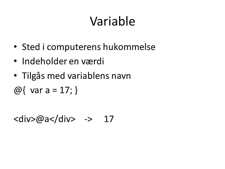 Variable Sted i computerens hukommelse Indeholder en værdi Tilgås med variablens navn @{ var a = 17; } @a -> 17