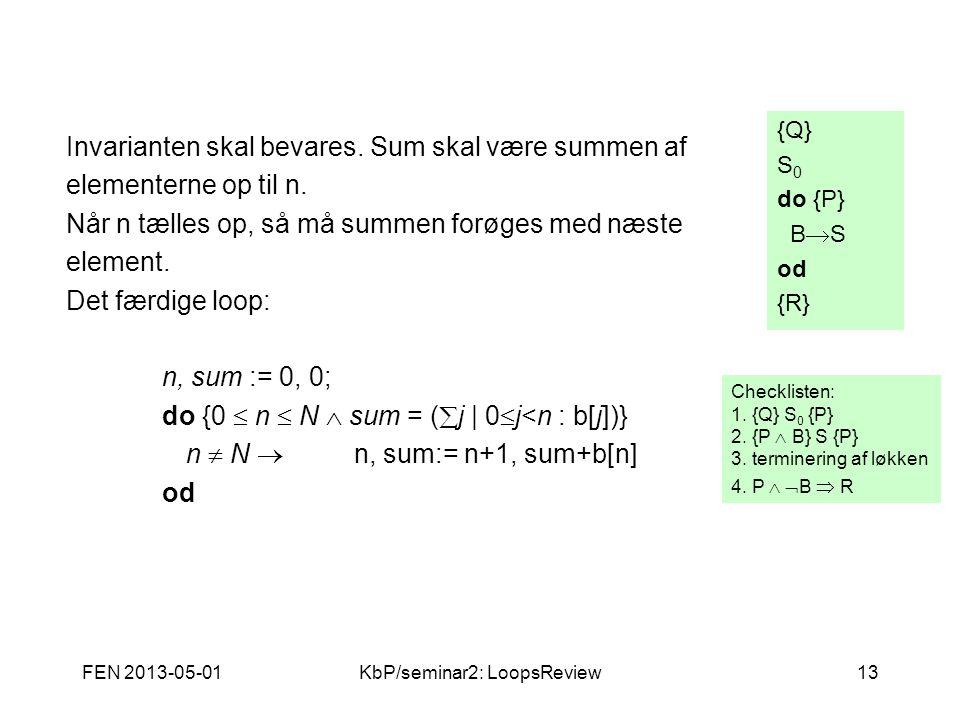FEN 2013-05-01KbP/seminar2: LoopsReview13 Invarianten skal bevares.