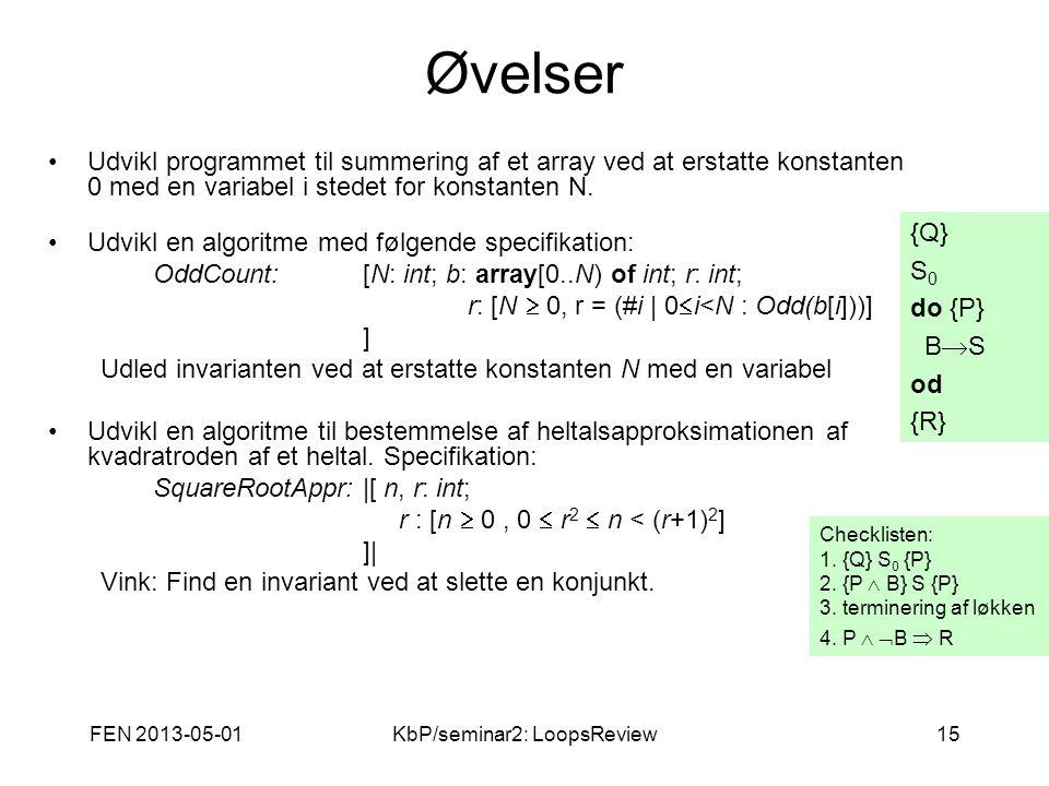 FEN 2013-05-01KbP/seminar2: LoopsReview15 Øvelser Udvikl programmet til summering af et array ved at erstatte konstanten 0 med en variabel i stedet for konstanten N.