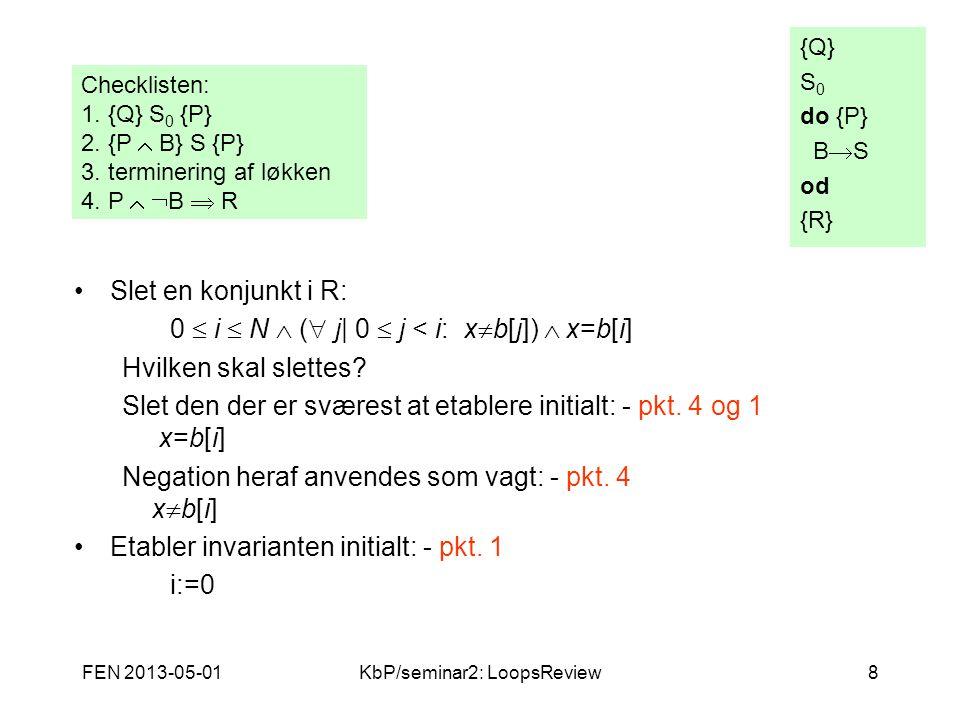 FEN 2013-05-01KbP/seminar2: LoopsReview8 Slet en konjunkt i R: 0  i  N  (  j| 0  j < i: x  b[j])  x=b[i] Hvilken skal slettes.
