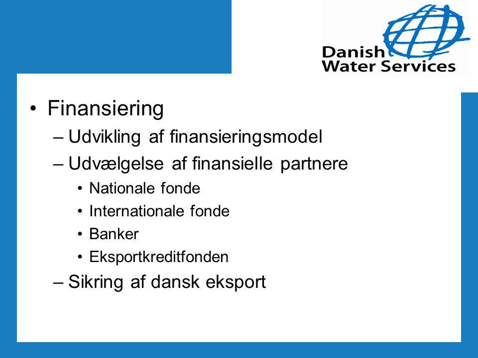 Finansiering –Udvikling af finansieringsmodel –Udvælgelse af finansielle partnere Nationale fonde Internationale fonde Banker Eksportkreditfonden –Sikring af dansk eksport