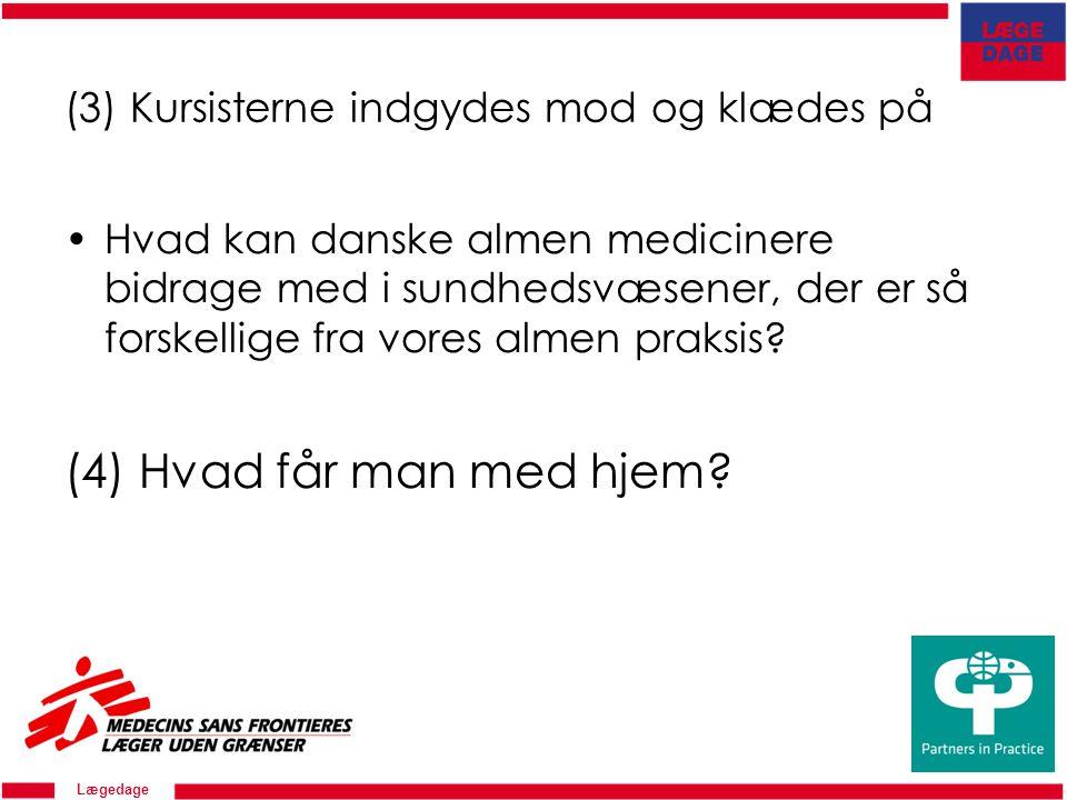 Lægedage (3) Kursisterne indgydes mod og klædes på Hvad kan danske almen medicinere bidrage med i sundhedsvæsener, der er så forskellige fra vores almen praksis.