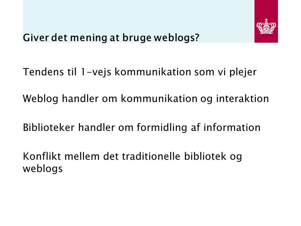 Giver det mening at bruge weblogs.
