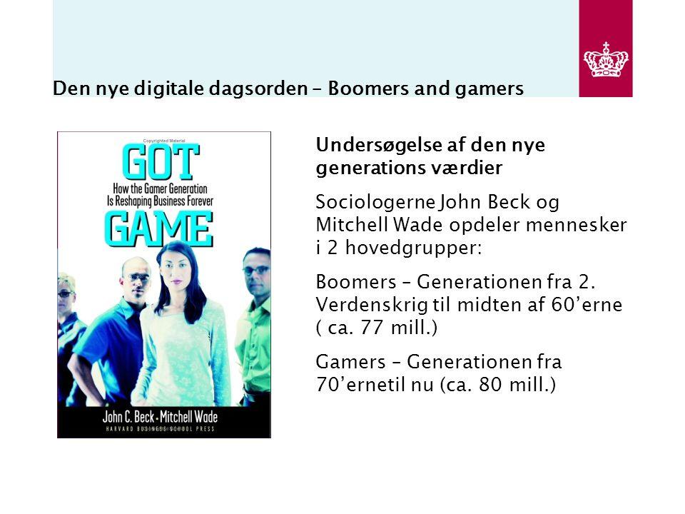 Den nye digitale dagsorden – Boomers and gamers Undersøgelse af den nye generations værdier Sociologerne John Beck og Mitchell Wade opdeler mennesker i 2 hovedgrupper: Boomers – Generationen fra 2.