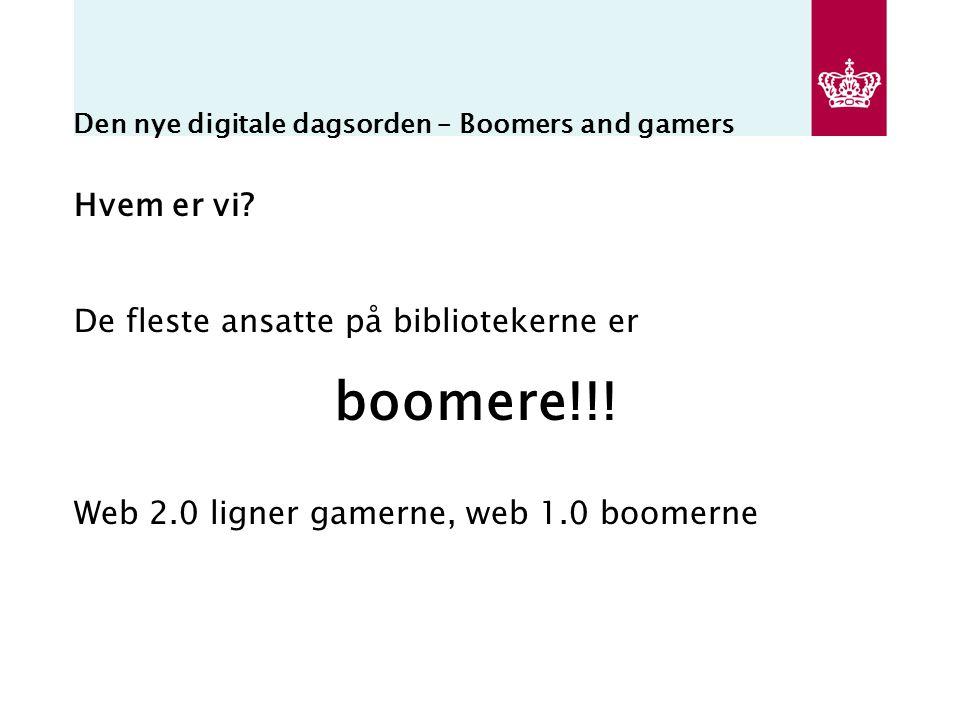 Den nye digitale dagsorden – Boomers and gamers Hvem er vi.