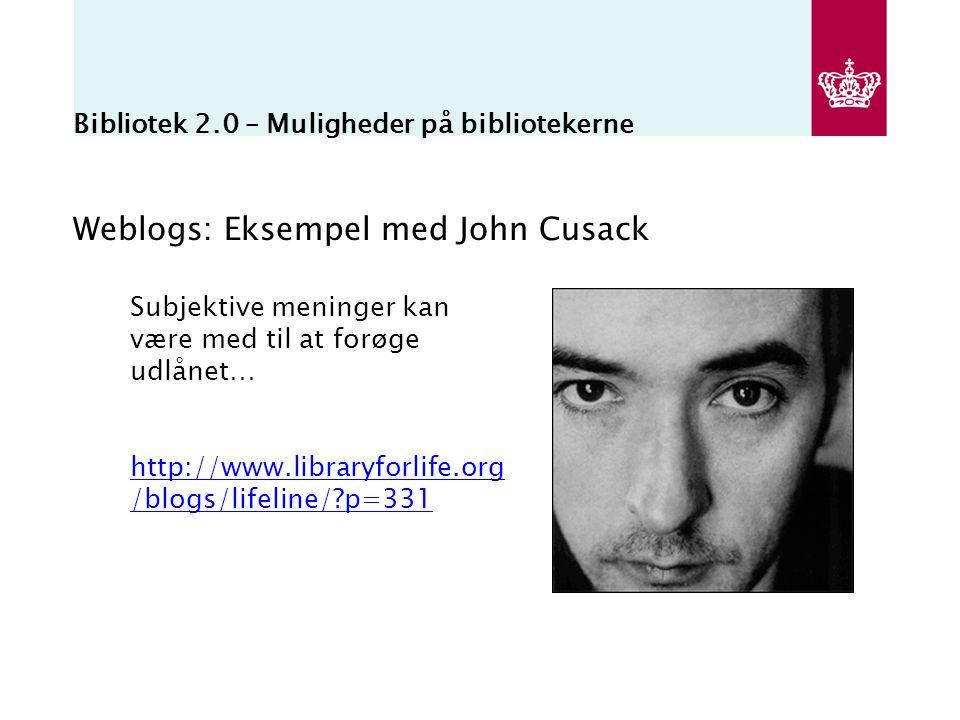 Bibliotek 2.0 – Muligheder på bibliotekerne Weblogs: Eksempel med John Cusack Subjektive meninger kan være med til at forøge udlånet… http://www.libraryforlife.org /blogs/lifeline/ p=331