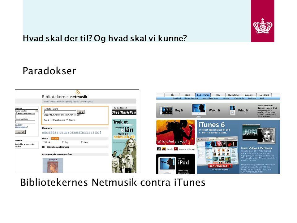 Hvad skal der til Og hvad skal vi kunne Paradokser Bibliotekernes Netmusik contra iTunes