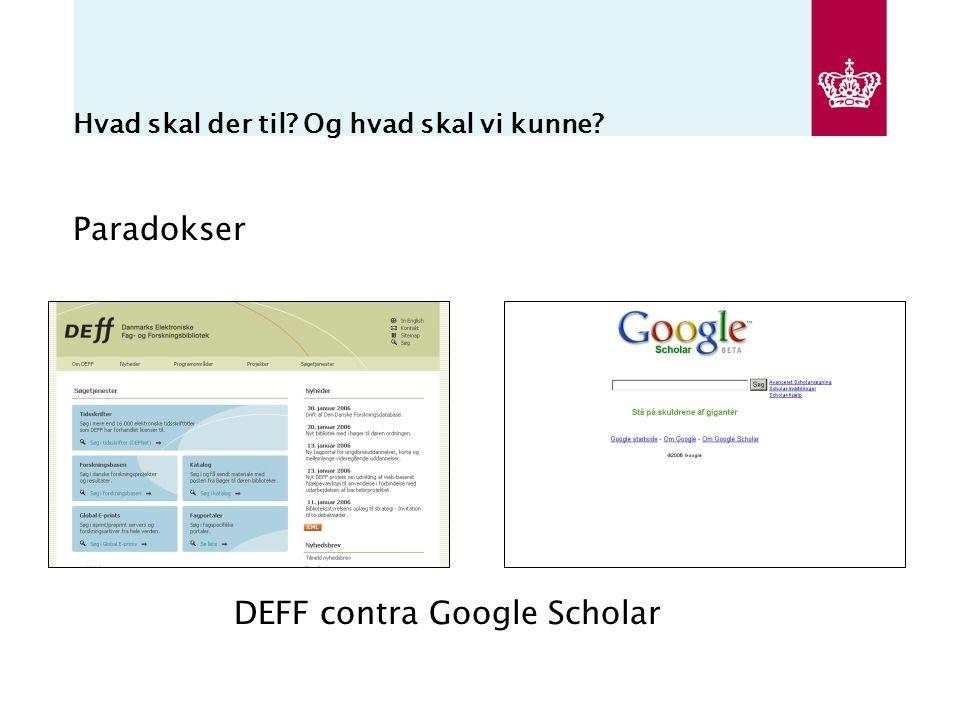 Hvad skal der til Og hvad skal vi kunne Paradokser DEFF contra Google Scholar