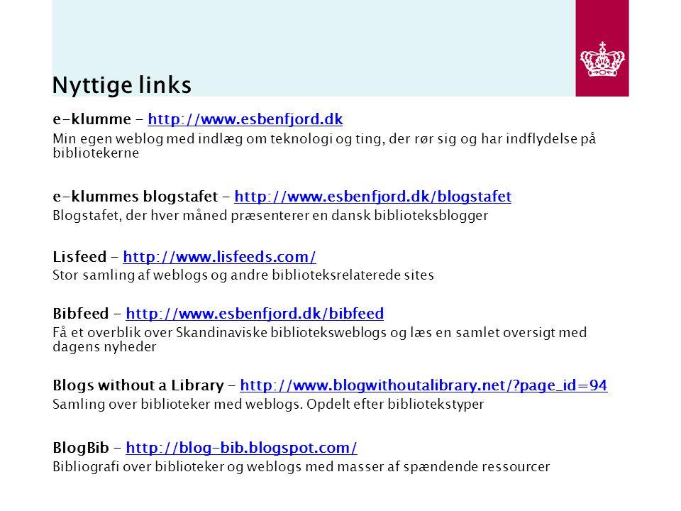 Nyttige links e-klumme - http://www.esbenfjord.dkhttp://www.esbenfjord.dk Min egen weblog med indlæg om teknologi og ting, der rør sig og har indflydelse på bibliotekerne e-klummes blogstafet - http://www.esbenfjord.dk/blogstafethttp://www.esbenfjord.dk/blogstafet Blogstafet, der hver måned præsenterer en dansk biblioteksblogger Lisfeed - http://www.lisfeeds.com/http://www.lisfeeds.com/ Stor samling af weblogs og andre biblioteksrelaterede sites Bibfeed - http://www.esbenfjord.dk/bibfeedhttp://www.esbenfjord.dk/bibfeed Få et overblik over Skandinaviske biblioteksweblogs og læs en samlet oversigt med dagens nyheder Blogs without a Library - http://www.blogwithoutalibrary.net/ page_id=94http://www.blogwithoutalibrary.net/ page_id=94 Samling over biblioteker med weblogs.