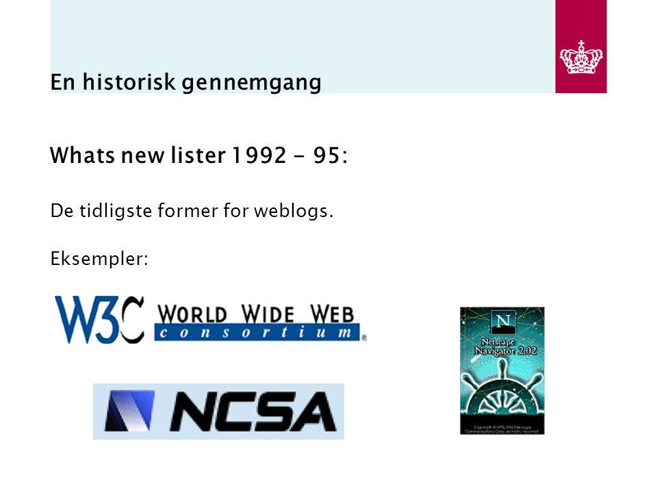 En historisk gennemgang Whats new lister 1992 - 95: De tidligste former for weblogs. Eksempler: