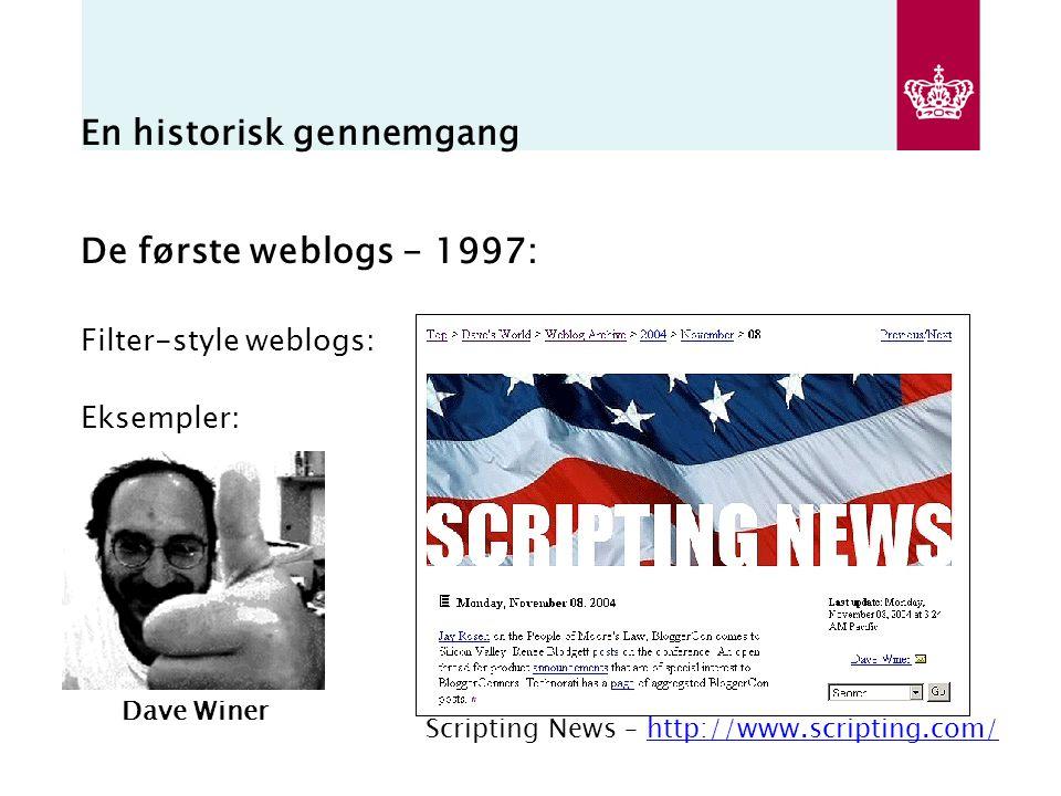 En historisk gennemgang De første weblogs - 1997: Filter-style weblogs: Eksempler: Dave Winer Scripting News – http://www.scripting.com/http://www.scripting.com/