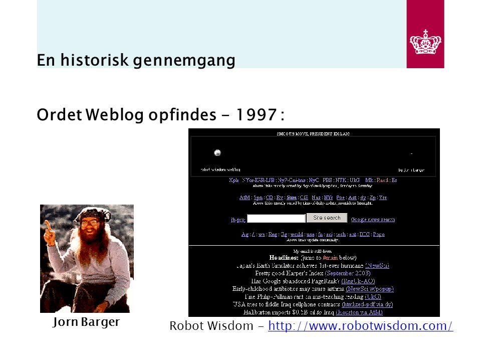 En historisk gennemgang Ordet Weblog opfindes - 1997 : Jorn Barger Robot Wisdom - http://www.robotwisdom.com/http://www.robotwisdom.com/