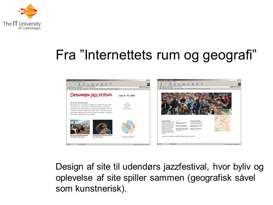 Fra Internettets rum og geografi Design af site til udendørs jazzfestival, hvor byliv og oplevelse af site spiller sammen (geografisk såvel som kunstnerisk).