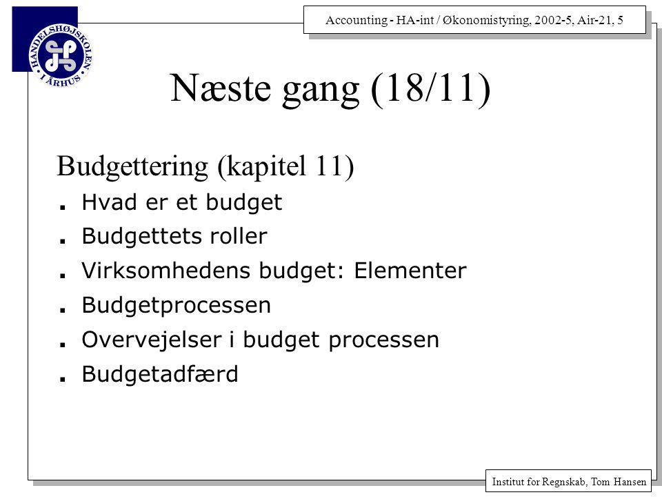 Accounting - HA-int / Økonomistyring, 2002-5, Air-21, 5 Institut for Regnskab, Tom Hansen Næste gang (18/11) Budgettering (kapitel 11).
