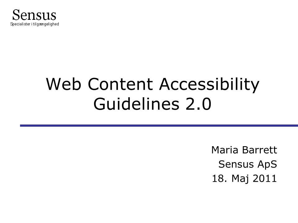 Web Content Accessibility Guidelines 2.0 Maria Barrett Sensus ApS 18. Maj 2011 l