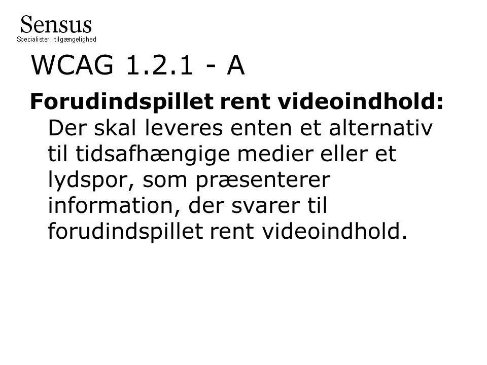 WCAG 1.2.1 - A Forudindspillet rent videoindhold: Der skal leveres enten et alternativ til tidsafhængige medier eller et lydspor, som præsenterer information, der svarer til forudindspillet rent videoindhold.
