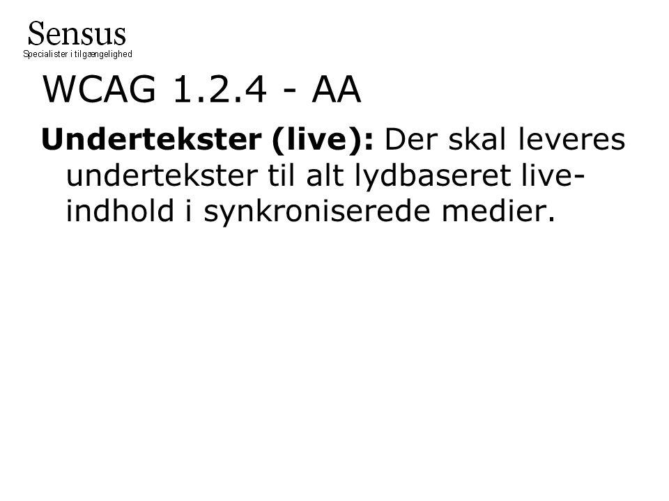 WCAG 1.2.4 - AA Undertekster (live): Der skal leveres undertekster til alt lydbaseret live- indhold i synkroniserede medier.