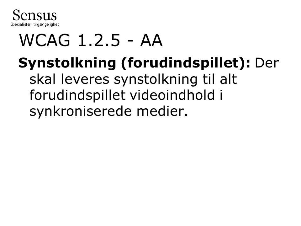 WCAG 1.2.5 - AA Synstolkning (forudindspillet): Der skal leveres synstolkning til alt forudindspillet videoindhold i synkroniserede medier.