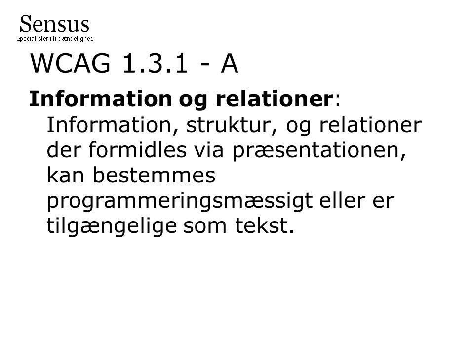WCAG 1.3.1 - A Information og relationer: Information, struktur, og relationer der formidles via præsentationen, kan bestemmes programmeringsmæssigt eller er tilgængelige som tekst.