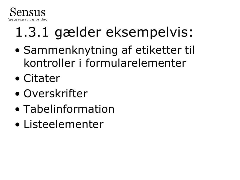 1.3.1 gælder eksempelvis: Sammenknytning af etiketter til kontroller i formularelementer Citater Overskrifter Tabelinformation Listeelementer