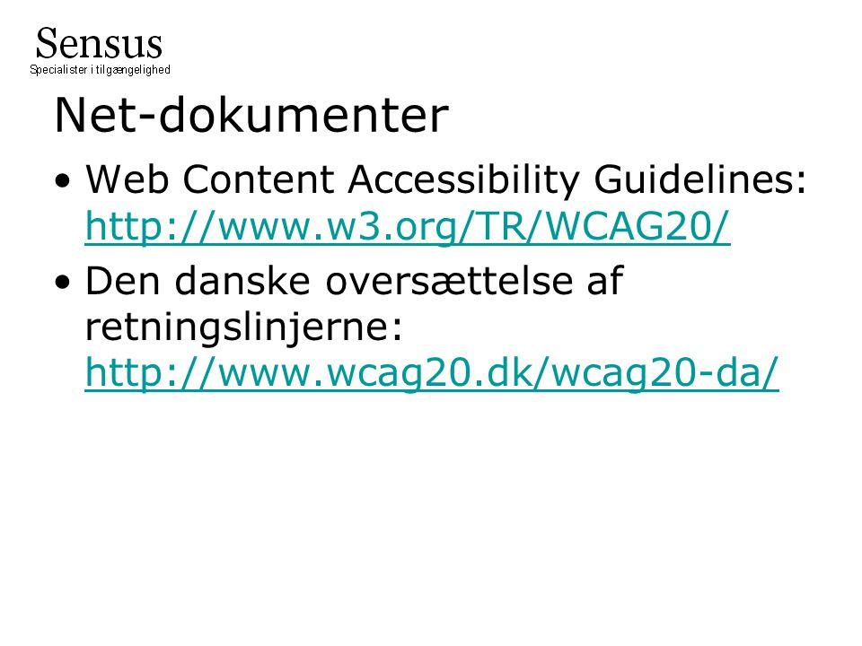 Net-dokumenter Web Content Accessibility Guidelines: http://www.w3.org/TR/WCAG20/ http://www.w3.org/TR/WCAG20/ Den danske oversættelse af retningslinjerne: http://www.wcag20.dk/wcag20-da/ http://www.wcag20.dk/wcag20-da/