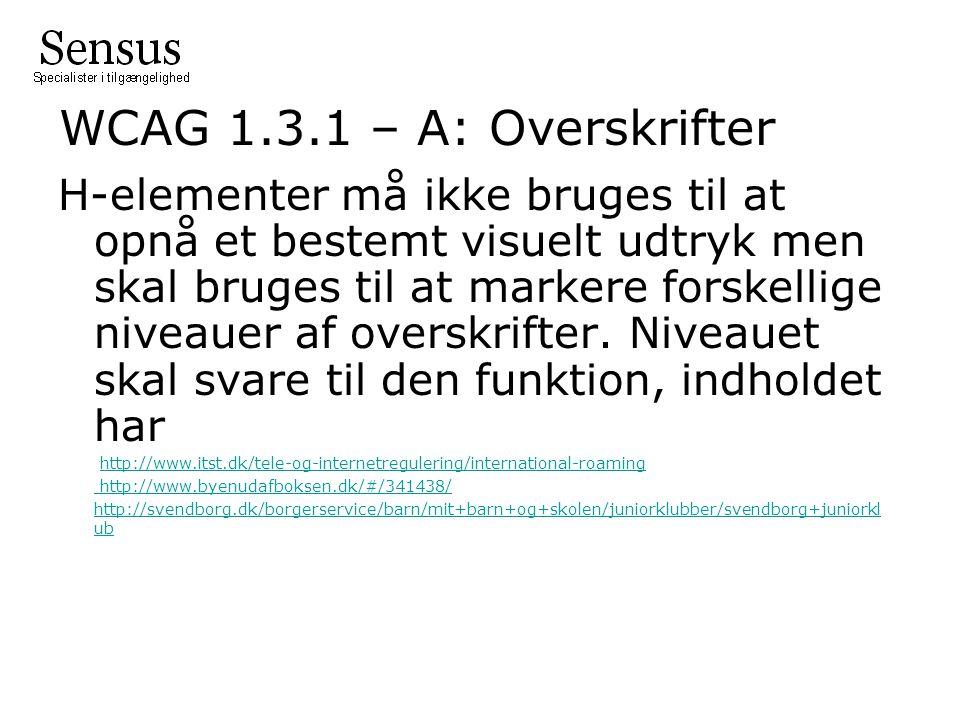 WCAG 1.3.1 – A: Overskrifter H-elementer må ikke bruges til at opnå et bestemt visuelt udtryk men skal bruges til at markere forskellige niveauer af overskrifter.