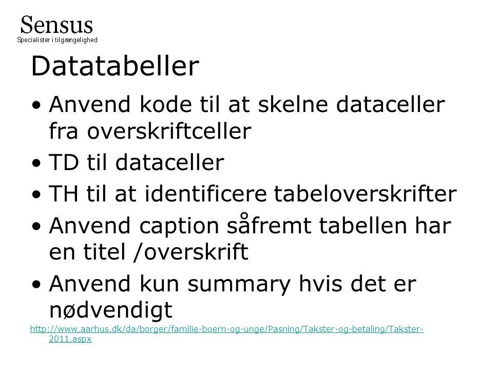 Datatabeller Anvend kode til at skelne dataceller fra overskriftceller TD til dataceller TH til at identificere tabeloverskrifter Anvend caption såfremt tabellen har en titel /overskrift Anvend kun summary hvis det er nødvendigt http://www.aarhus.dk/da/borger/familie-boern-og-unge/Pasning/Takster-og-betaling/Takster- 2011.aspx