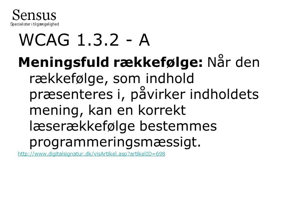 WCAG 1.3.2 - A Meningsfuld rækkefølge: Når den rækkefølge, som indhold præsenteres i, påvirker indholdets mening, kan en korrekt læserækkefølge bestemmes programmeringsmæssigt.