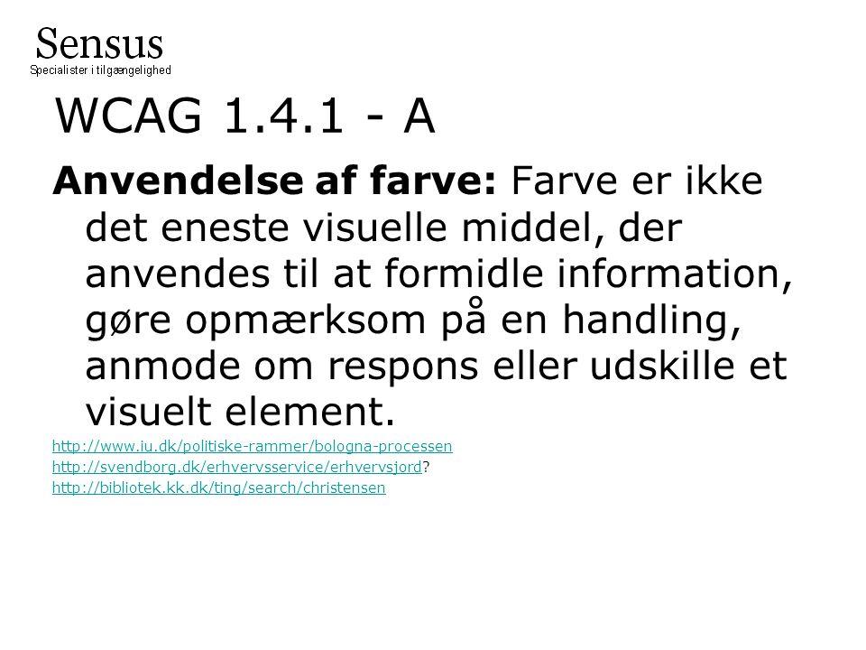 WCAG 1.4.1 - A Anvendelse af farve: Farve er ikke det eneste visuelle middel, der anvendes til at formidle information, gøre opmærksom på en handling, anmode om respons eller udskille et visuelt element.