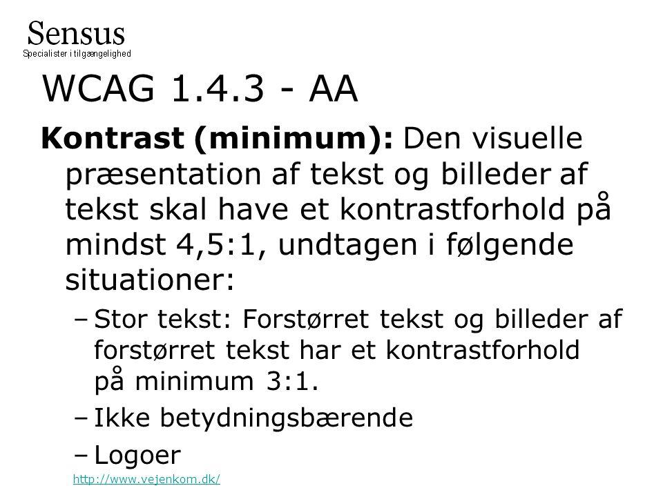 WCAG 1.4.3 - AA Kontrast (minimum): Den visuelle præsentation af tekst og billeder af tekst skal have et kontrastforhold på mindst 4,5:1, undtagen i følgende situationer: –Stor tekst: Forstørret tekst og billeder af forstørret tekst har et kontrastforhold på minimum 3:1.