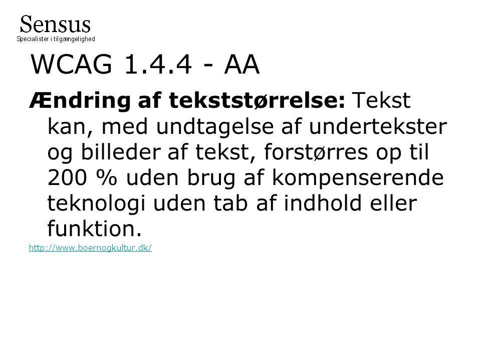 WCAG 1.4.4 - AA Ændring af tekststørrelse: Tekst kan, med undtagelse af undertekster og billeder af tekst, forstørres op til 200 % uden brug af kompenserende teknologi uden tab af indhold eller funktion.