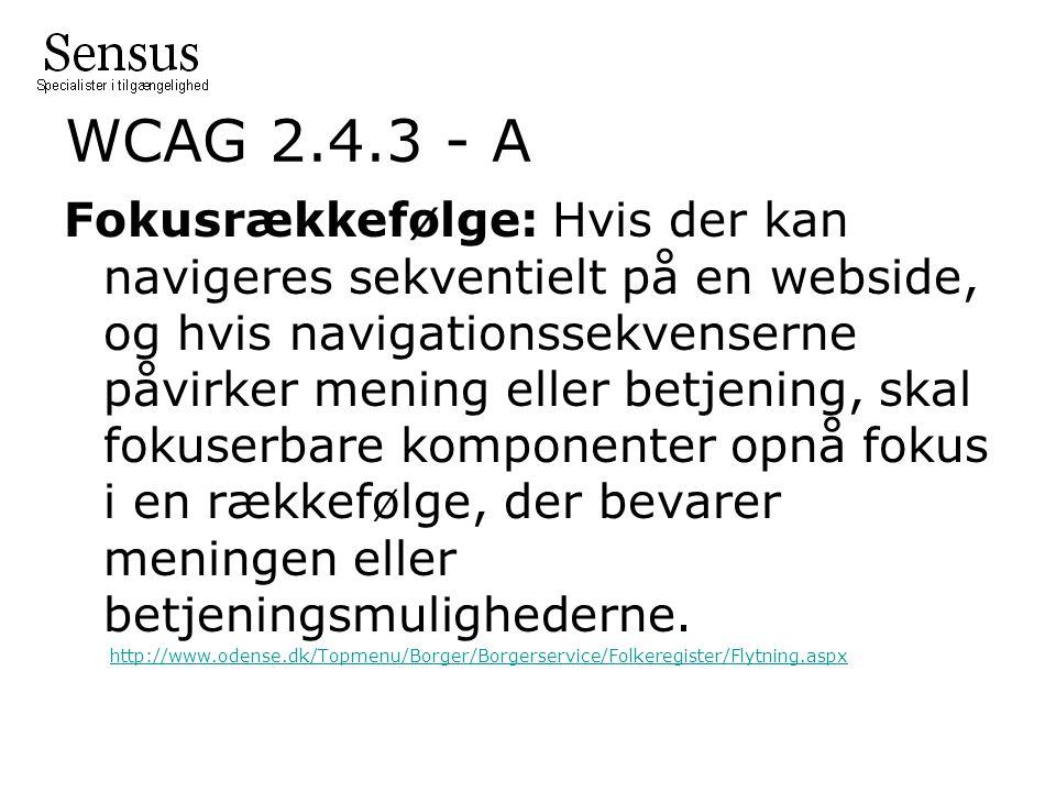 WCAG 2.4.3 - A Fokusrækkefølge: Hvis der kan navigeres sekventielt på en webside, og hvis navigationssekvenserne påvirker mening eller betjening, skal fokuserbare komponenter opnå fokus i en rækkefølge, der bevarer meningen eller betjeningsmulighederne.