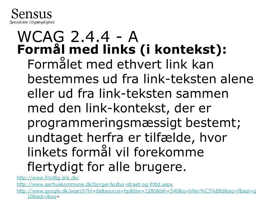 WCAG 2.4.4 - A Formål med links (i kontekst): Formålet med ethvert link kan bestemmes ud fra link-teksten alene eller ud fra link-teksten sammen med den link-kontekst, der er programmeringsmæssigt bestemt; undtaget herfra er tilfælde, hvor linkets formål vil forekomme flertydigt for alle brugere.