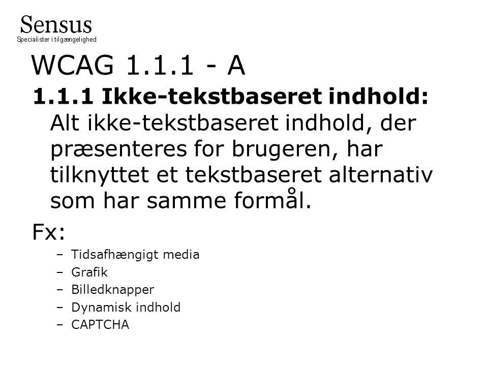 WCAG 1.1.1 - A 1.1.1 Ikke-tekstbaseret indhold: Alt ikke-tekstbaseret indhold, der præsenteres for brugeren, har tilknyttet et tekstbaseret alternativ som har samme formål.