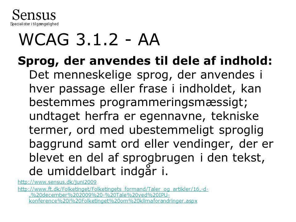 WCAG 3.1.2 - AA Sprog, der anvendes til dele af indhold: Det menneskelige sprog, der anvendes i hver passage eller frase i indholdet, kan bestemmes programmeringsmæssigt; undtaget herfra er egennavne, tekniske termer, ord med ubestemmeligt sproglig baggrund samt ord eller vendinger, der er blevet en del af sprogbrugen i den tekst, de umiddelbart indgår i.